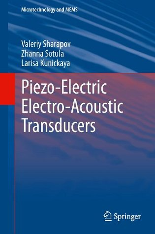 Piezo-Electric Electro-Acoustic Transducers (Microtechnology and MEMS) Valeriy Sharapov