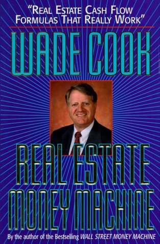 Real Estate Money Machine:: Real Estate Cash Flow Formulas That Really Work  by  Wade B. Cook