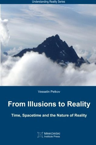 From Illusions to Reality: Time, Spacetime and the Nature of Reality Vesselin Petkov