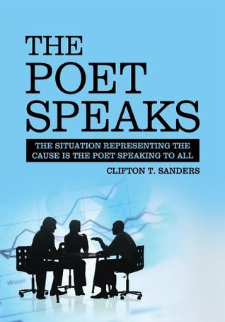 The Poet Speaks: The Cause Is The Poet Speaking to All Clifton Sanders