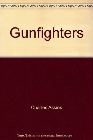 Gunfighters  by  Charles Askins