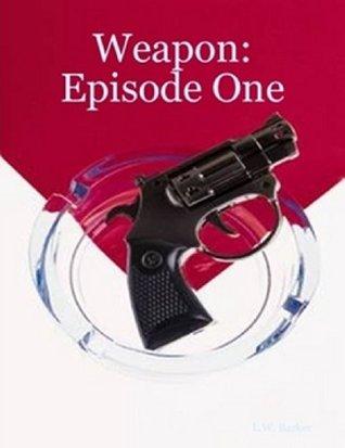 Weapon: Episode One (1) Lloyd W. Barker