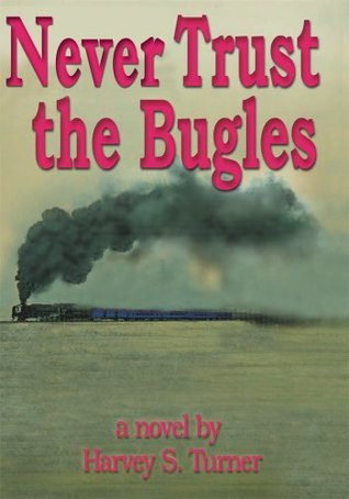 Never Trust the Bugles  by  Harvey Turner