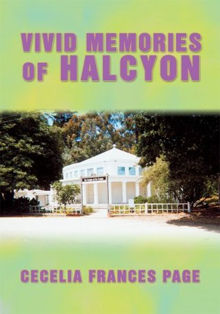 Vivid Memories Of Halcyon  by  Cecelia Frances Page