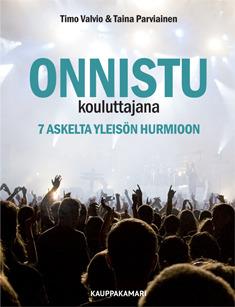 Onnistu kouluttajana : 7 askelta yleisön hurmioon Timo Valvio
