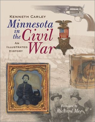 Minnesota in the Civil War: An Illustrated History  by  Kenneth Carley