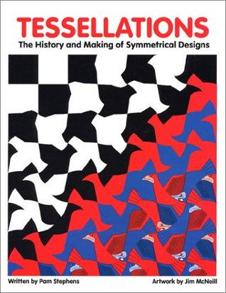 Tessellations: The History and Making of Symmetrical Designs Pamela Geiger Stephens