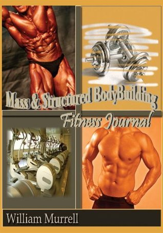 Mass and Structure Bodybuilding: Fitness Journal William Murrell