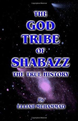 The God Tribe of Shabazz - The True History  by  Elijah Muhammad