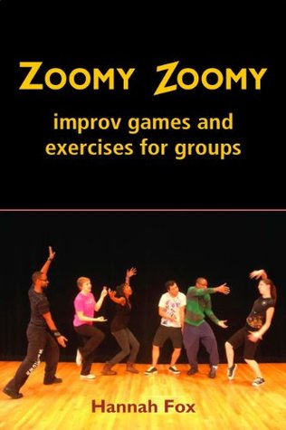Zoomy Zoomy: Improv Games and Exercises for Groups Hannah Fox