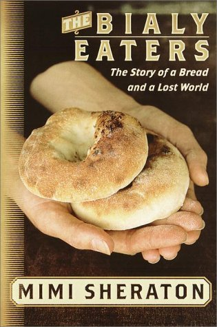 The Bialy Eaters: The Story of a Bread and a Lost World  by  Mimi Sheraton
