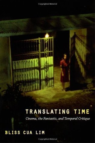 Translating Time: Cinema, the Fantastic, and Temporal Critique (a John Hope Franklin Center Book) Bliss Cua Lim