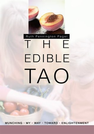 The Edible Tao: Munching My Way Toward Enlightenment Ruth Paget