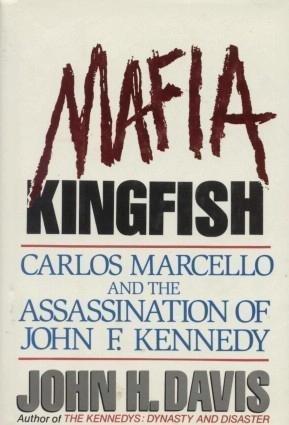 Mafia Kingfish: Carlos Marcello and the Assassination of John F. Kennedy  by  John H. Davis