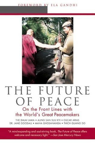 The Future of Peace: On The Front Lines with the Worlds Great Peacemakers  by  Scott A. Hunt