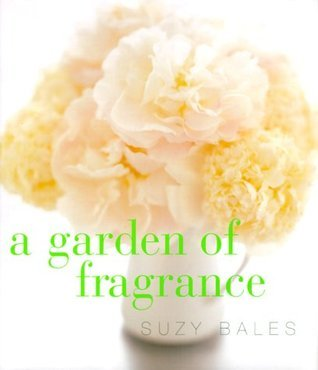 Garden of Fragrance Suzanne Frutig Bales