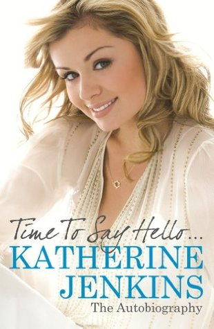 Time to Say Hello: My Autobiography  by  Katherine Jenkins