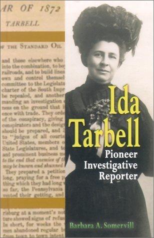 Ida Tarbell: Pioneer Investigative Reporter Barbara A. Somervill