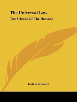 The Universal Law: The Science Of The Heavens Ludwig B. Larsen