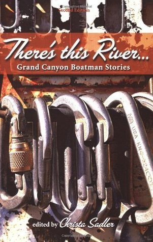 Theres This River... Grand Canyon Boatman Stories  by  Christa Sadler