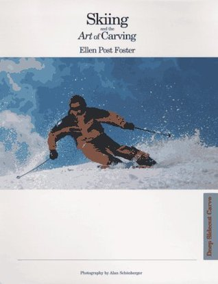 Skiing and the Art of Carving Ellen Post Foster