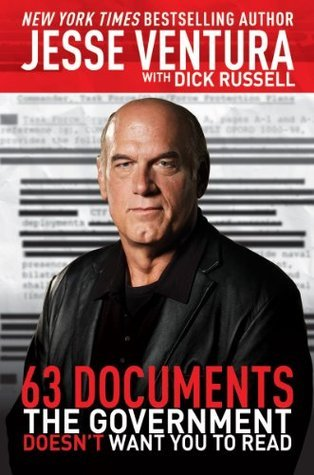 63 Documents the Government Doesnt Want You to Read  by  Jesse Ventura