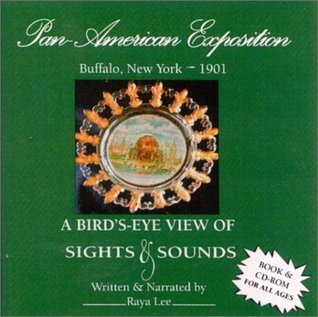 Pan American Exposition, Buffalo, 1901: A Birds-Eye View of Sights and Sounds  by  Raya Lee