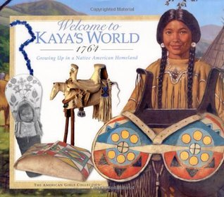 Welcome to Kayas World, 1764: Growing Up in a Native American Homeland  by  Dottie Raymer