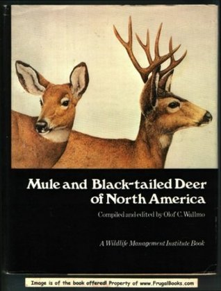 Mule and Black-tailed Deer of North America: A Wildlife Management Institute Book  by  Olof Wallmo