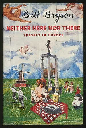 NEITHER HERE NOR THERE: TRAVELS IN EUROPE. Bill Bryson