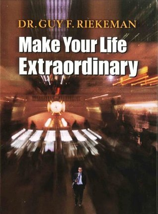 Make Your Life Extraordinary Guy F. Riekeman