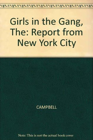 The Girls in the Gang: A Report from New York City Anne Campbell