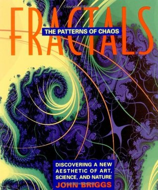 Fractals: The Patterns of Chaos: Discovering a New Aesthetic of Art, Science, and Nature (A Touchstone Book) John P. Briggs