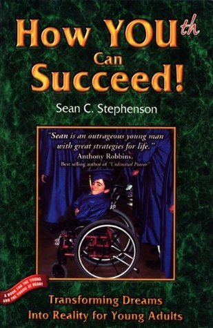 How You(th) Can Succeed!: Transforming Dreams into Reality for Young Adults Sean C. Stephenson
