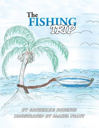 The Fishing Trip  by  Catherine Roberts