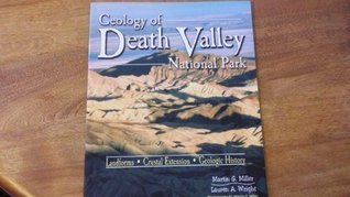 Geology of Death Valley National Park: Landforms, Crustal Extension, Geologic History  by  Martin G. Miller