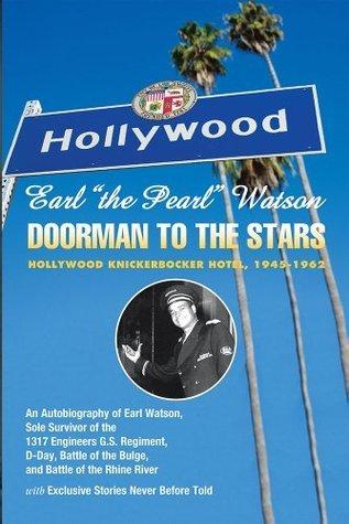 Earl The Pearl Watson: Doorman To The Stars - Hollywood Knickerbocker Hotel, 1945-1962  by  Earl Watson