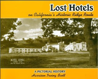Lost Hotels on Californias Historic Ridge Route  by  Harrison Irving Scott