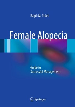 Female Alopecia: Guide to Successful Management  by  Ralph M. Trxfceb