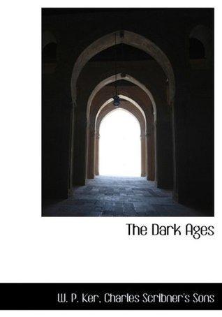 The Dark Ages William Paton Ker