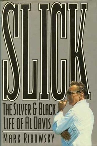 Slick: The Silver-and-Black Life of Al Davis Mark Ribowsky