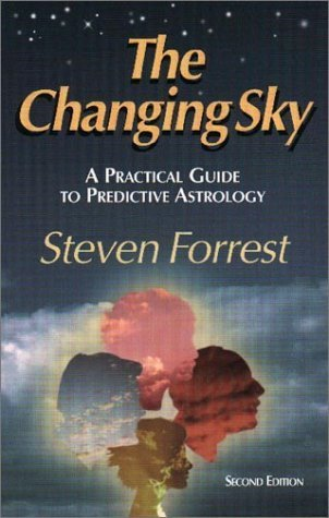 The Changing Sky: A Practical Guide to Predictive Astrology  by  Steven Forrest