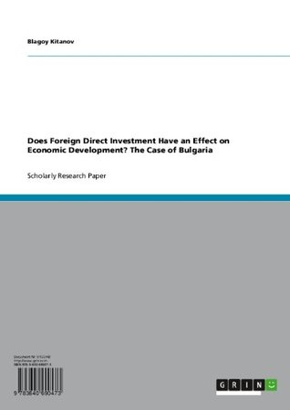 Does Foreign Direct Investment Have an Effect on Economic Development? The Case of Bulgaria  by  Blagoy Kitanov