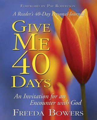Give Me 40 Days: An Invitation for an Encounter with God Freeda Bowers
