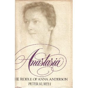 Anastasia: The Riddle of Anna Anderson Peter Kurth