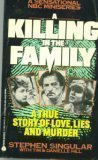 Killing in the Family: A True Story of Love, Lies and Murder  by  Stephen Singular
