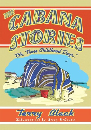 THE CABANA STORIES: Oh, Those Childhood Days   by  Terry Black