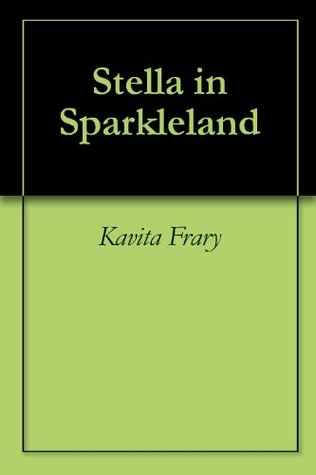 Stella in Sparkleland  by  Kavita Frary