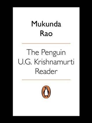 The Penguin U.G. Krishnamurti Reader  by  Mukunda Rao