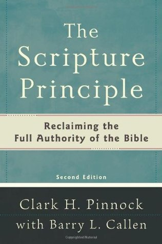 The Scripture Principle: Reclaiming the Full Authority of the Bible  by  Clark H. Pinnock